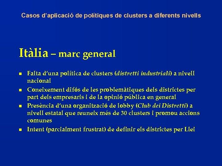Casos d'aplicació de polítiques de clusters a diferents nivells Itàlia – marc general n