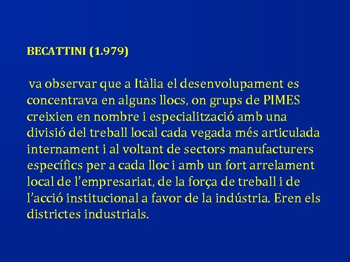 BECATTINI (1. 979) va observar que a Itàlia el desenvolupament es concentrava en alguns