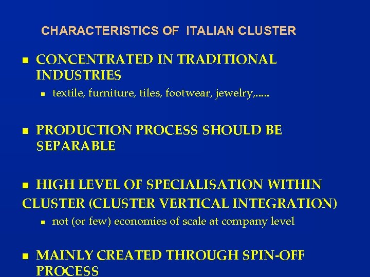 CHARACTERISTICS OF ITALIAN CLUSTER n CONCENTRATED IN TRADITIONAL INDUSTRIES n n textile, furniture, tiles,