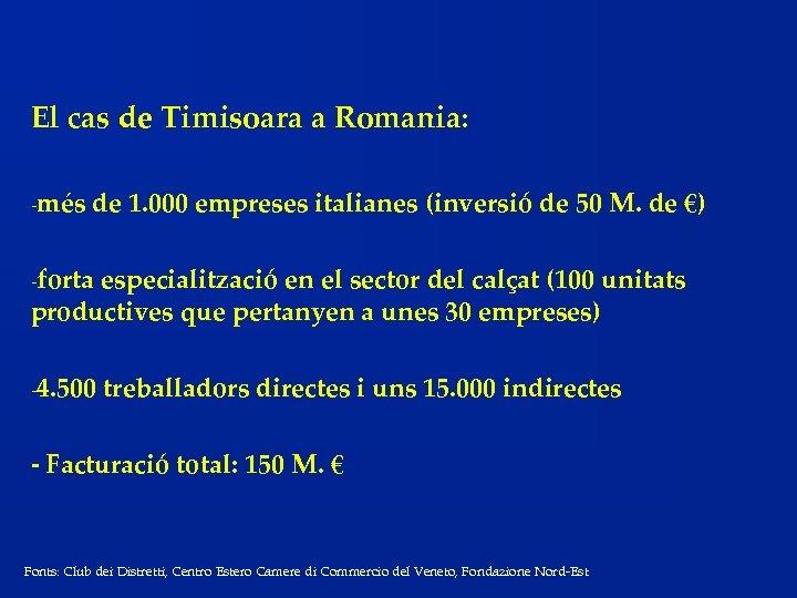 El cas de Timisoara a Romania: -més de 1. 000 empreses italianes (inversió de