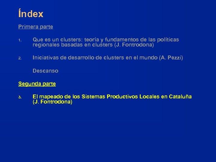 Índex Primera parte 1. Que es un clusters: teoría y fundamentos de las políticas