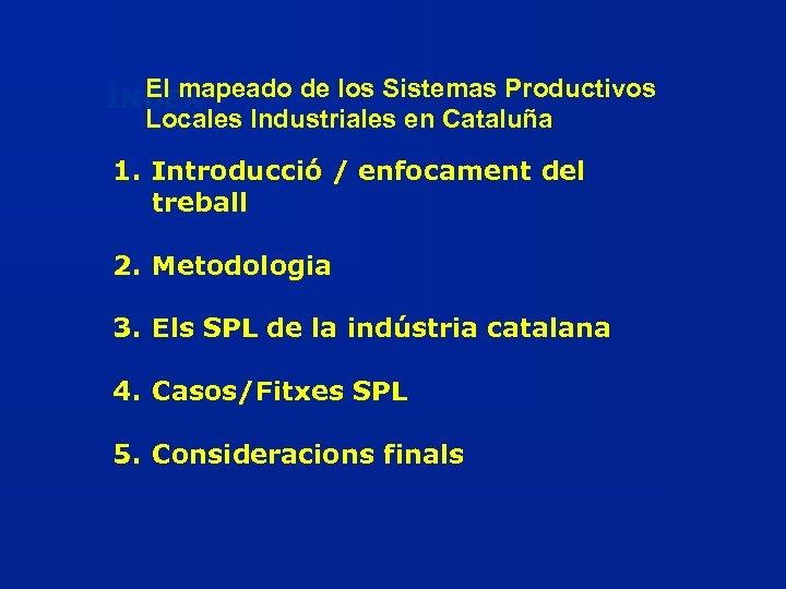 El mapeado de los Sistemas Productivos ÍNDEX Locales Industriales en Cataluña 1. Introducció /