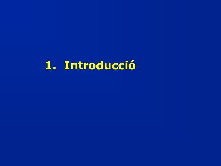 1. Introducció