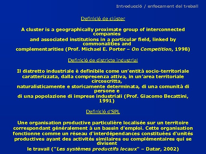 Introducció / enfocament del treball Definició de clúster A cluster is a geographically proximate