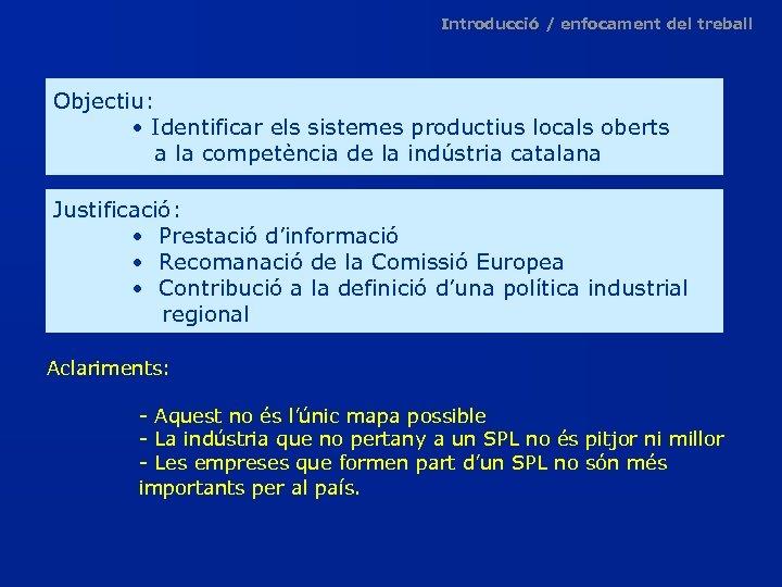 Introducció / enfocament del treball Objectiu: • Identificar els sistemes productius locals oberts a