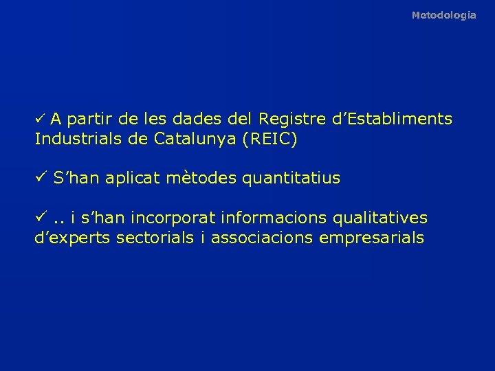 Metodologia ü A partir de les dades del Registre d'Establiments Industrials de Catalunya (REIC)