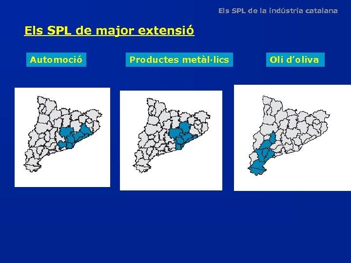 Els SPL de la indústria catalana Els SPL de major extensió Automoció Productes metàl·lics