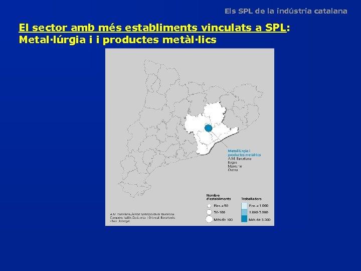 Els SPL de la indústria catalana El sector amb més establiments vinculats a SPL: