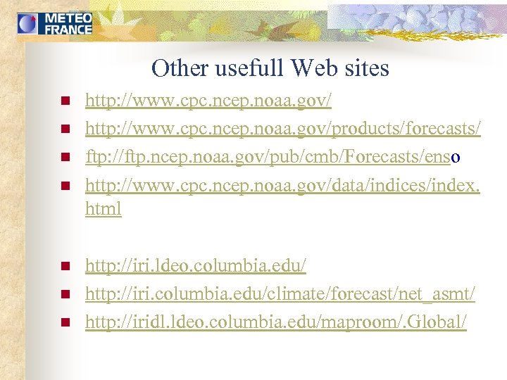 Other usefull Web sites n n n n http: //www. cpc. ncep. noaa. gov/products/forecasts/