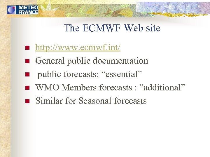 The ECMWF Web site n n n http: //www. ecmwf. int/ General public documentation