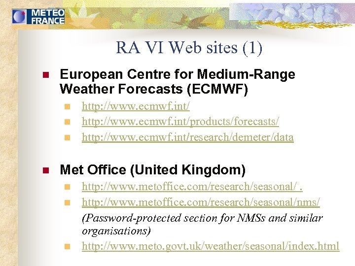 RA VI Web sites (1) n European Centre for Medium-Range Weather Forecasts (ECMWF) n