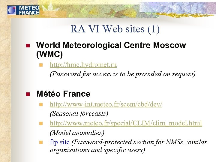 RA VI Web sites (1) n World Meteorological Centre Moscow (WMC) n n http: