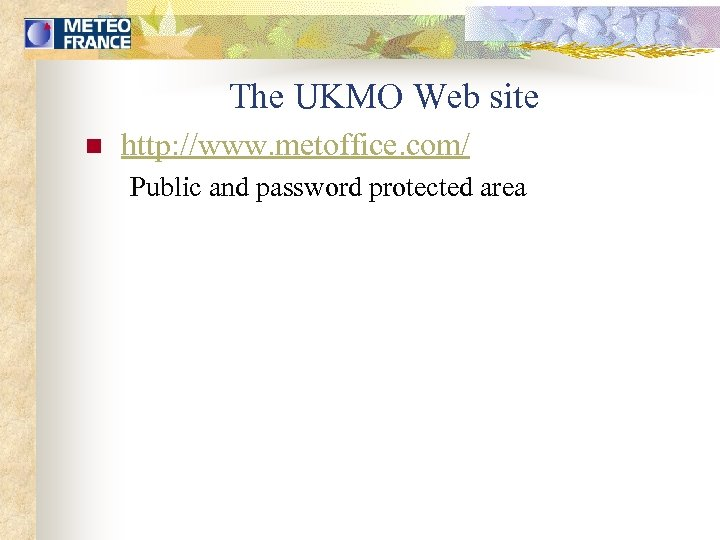 The UKMO Web site n http: //www. metoffice. com/ Public and password protected area