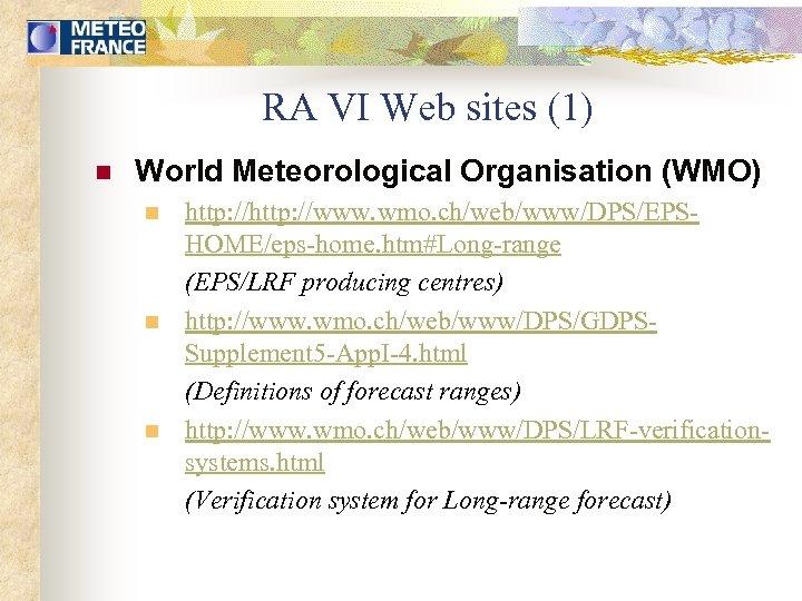 RA VI Web sites (1) n World Meteorological Organisation (WMO) n n n http: