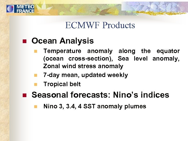 ECMWF Products n Ocean Analysis n n Temperature anomaly along the equator (ocean cross-section),