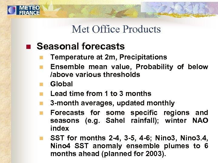 Met Office Products n Seasonal forecasts n n n n Temperature at 2 m,