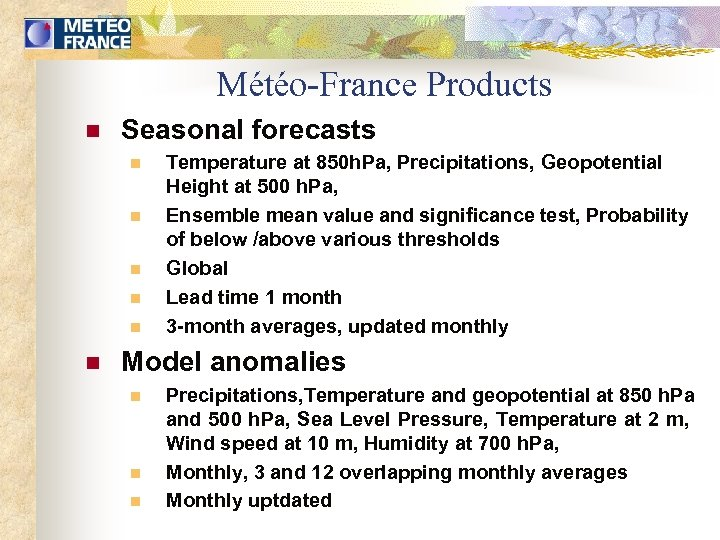 Météo-France Products n Seasonal forecasts n n n Temperature at 850 h. Pa, Precipitations,
