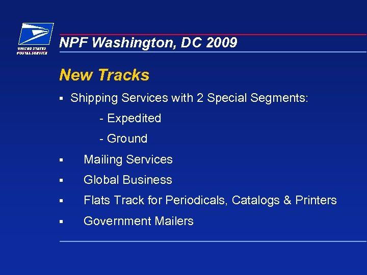 NPF Washington, DC 2009 New Tracks § Shipping Services with 2 Special Segments: -
