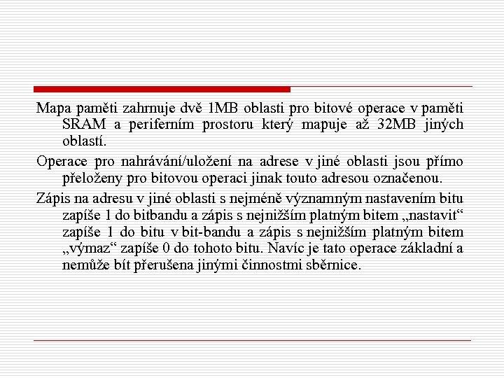 Mapa paměti zahrnuje dvě 1 MB oblasti pro bitové operace v paměti SRAM a