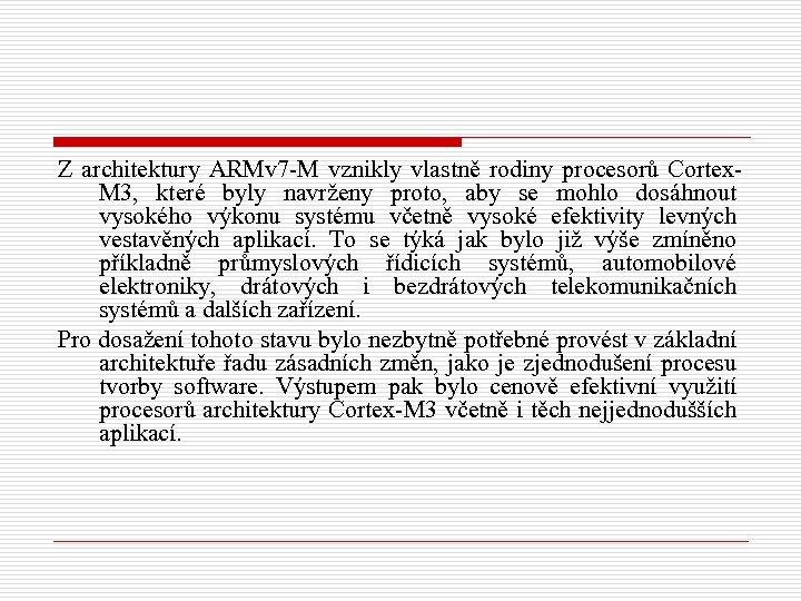 Z architektury ARMv 7 -M vznikly vlastně rodiny procesorů Cortex. M 3, které byly
