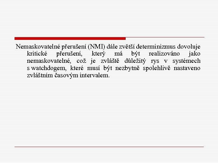 Nemaskovatelné přerušení (NMI) dále zvětší determinizmus dovoluje kritické přerušení, který má být realizováno jako