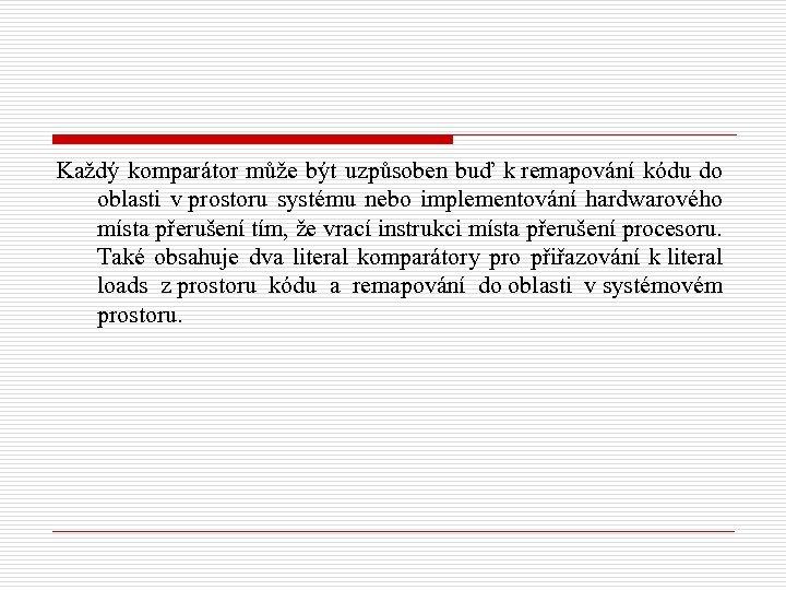 Každý komparátor může být uzpůsoben buď k remapování kódu do oblasti v prostoru systému