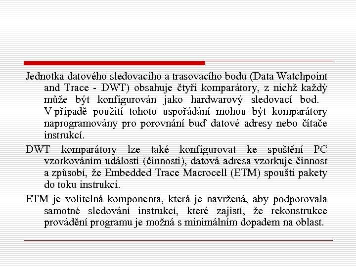 Jednotka datového sledovacího a trasovacího bodu (Data Watchpoint and Trace - DWT) obsahuje čtyři