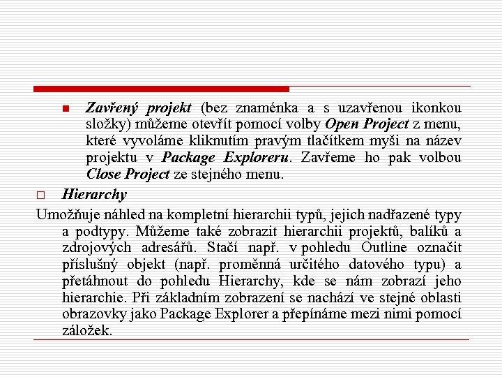 Zavřený projekt (bez znaménka a s uzavřenou ikonkou složky) můžeme otevřít pomocí volby Open
