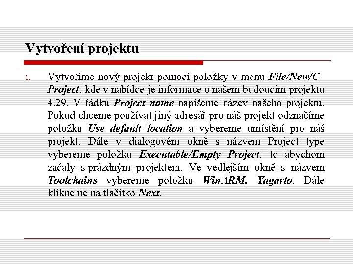 Vytvoření projektu 1. Vytvoříme nový projekt pomocí položky v menu File/New/C Project, kde v