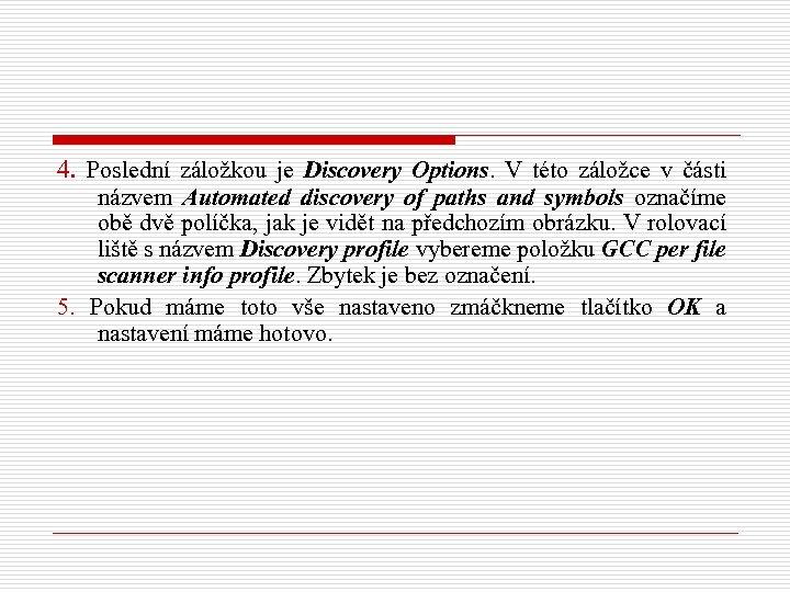 4. Poslední záložkou je Discovery Options. V této záložce v části názvem Automated discovery