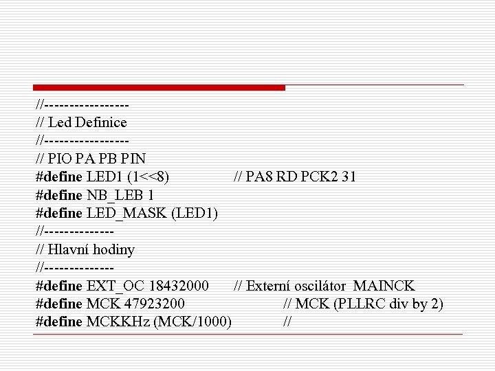 //--------// Led Definice //--------// PIO PA PB PIN #define LED 1 (1<<8) // PA
