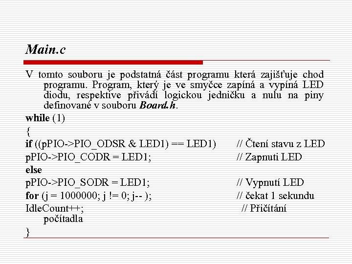 Main. c V tomto souboru je podstatná část programu která zajišťuje chod programu. Program,