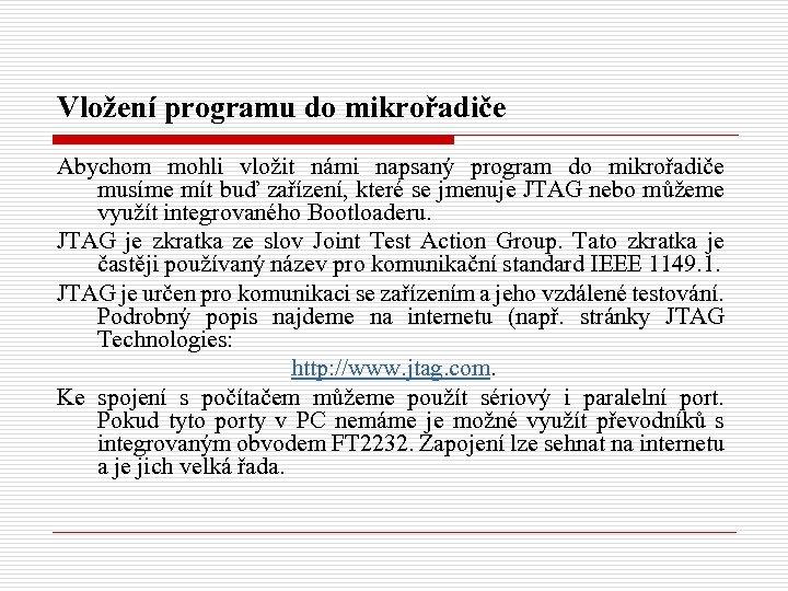 Vložení programu do mikrořadiče Abychom mohli vložit námi napsaný program do mikrořadiče musíme mít