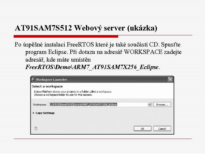 AT 91 SAM 7 S 512 Webový server (ukázka) Po úspěšné instalaci Free. RTOS
