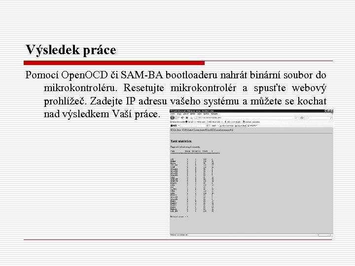 Výsledek práce Pomocí Open. OCD či SAM-BA bootloaderu nahrát binární soubor do mikrokontroléru. Resetujte