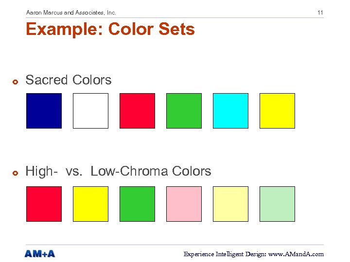 Aaron Marcus and Associates, Inc. 11 Example: Color Sets £ Sacred Colors £ High-
