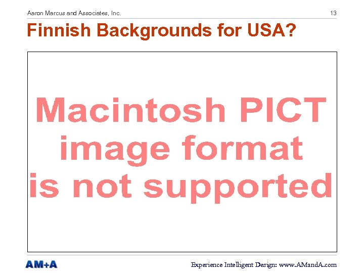Aaron Marcus and Associates, Inc. 13 Finnish Backgrounds for USA? Experience Intelligent Design: www.