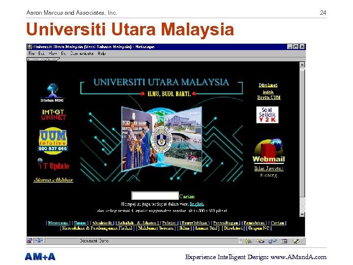 Aaron Marcus and Associates, Inc. 24 Universiti Utara Malaysia Experience Intelligent Design: www. AMand.