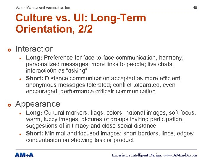 Aaron Marcus and Associates, Inc. 40 Culture vs. UI: Long-Term Orientation, 2/2 £ Interaction