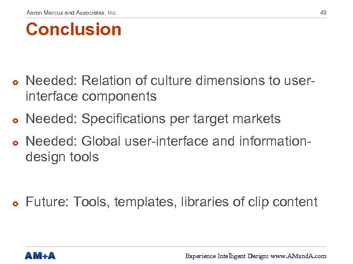 Aaron Marcus and Associates, Inc. 49 Conclusion £ £ Needed: Relation of culture dimensions