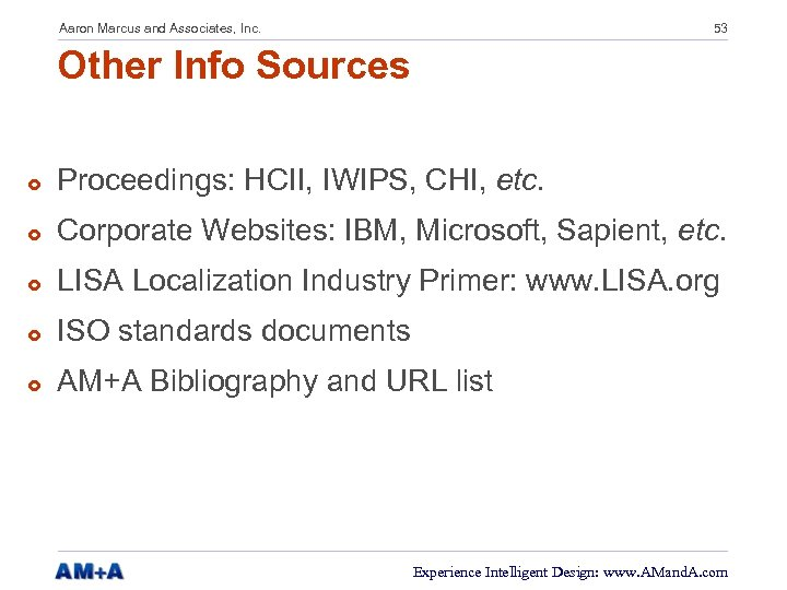 Aaron Marcus and Associates, Inc. 53 Other Info Sources £ Proceedings: HCII, IWIPS, CHI,