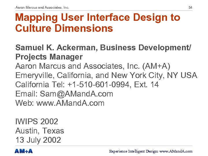 Aaron Marcus and Associates, Inc. 54 Mapping User Interface Design to Culture Dimensions Samuel