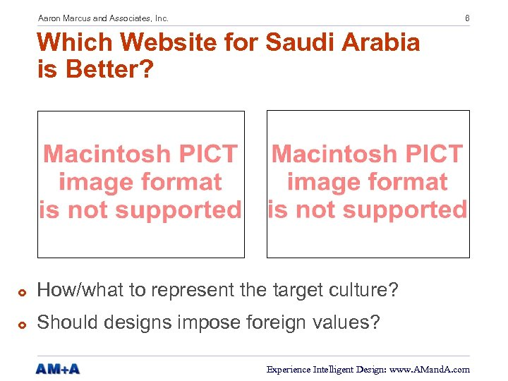 Aaron Marcus and Associates, Inc. 6 Which Website for Saudi Arabia is Better? £