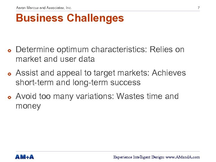 Aaron Marcus and Associates, Inc. 7 Business Challenges £ £ £ Determine optimum characteristics:
