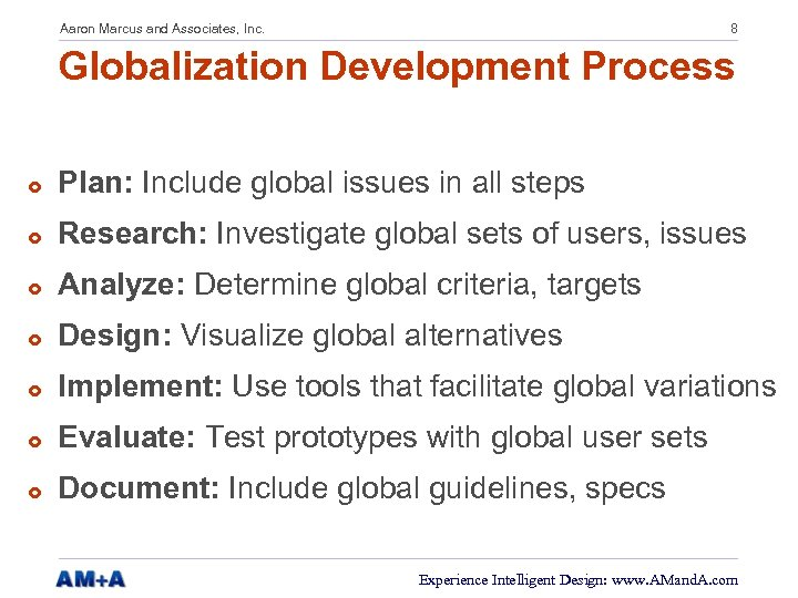 Aaron Marcus and Associates, Inc. 8 Globalization Development Process £ Plan: Include global issues