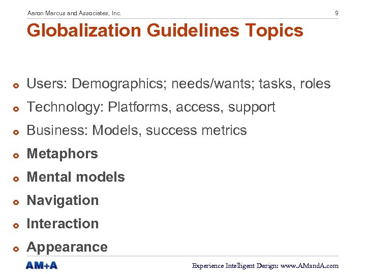 Aaron Marcus and Associates, Inc. 9 Globalization Guidelines Topics £ Users: Demographics; needs/wants; tasks,