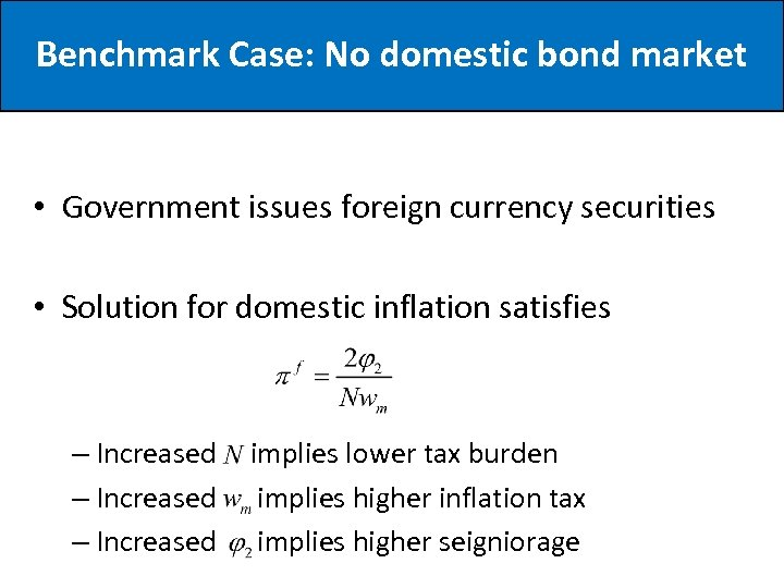 Benchmark Case: No domestic bond market • Government issues foreign currency securities • Solution