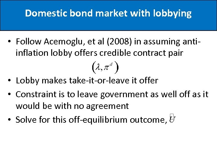 Domestic bond market with lobbying • Follow Acemoglu, et al (2008) in assuming antiinflation
