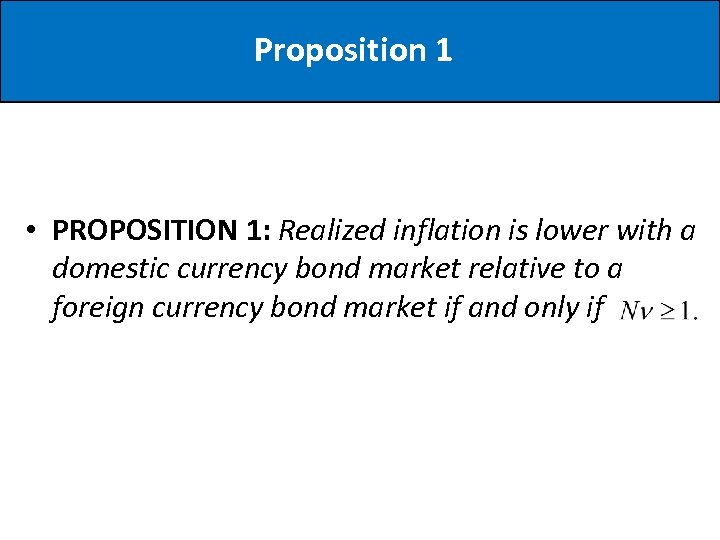 Proposition 1 • PROPOSITION 1: Realized inflation is lower with a domestic currency bond