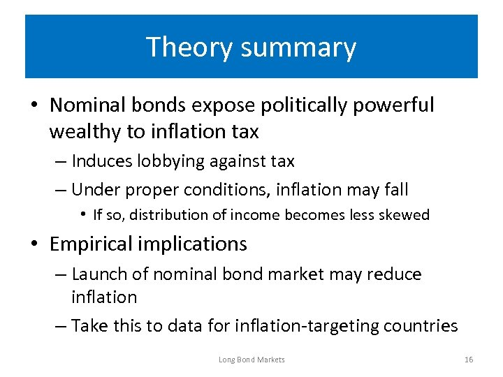 Theory summary • Nominal bonds expose politically powerful wealthy to inflation tax – Induces
